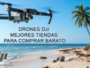Drones DJI Mejores Tiendas para Comprar Barato